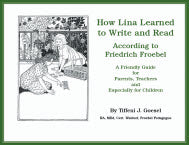 How Lina Learned to Write and Read According to Friedrich Froebel: A Friendly Guide for Parents, Teachers and Especially for Children.