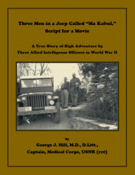 "Three Men in a Jeep Called ""Ma Kabul,"" Script for a Movie: A True Story of High Adventure by Three Allied Intelligence Officers in World War II"