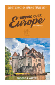Tripping Over Europe, 2nd Edition. Expert Advice on Making Travel Easy