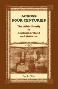 Across Four Centuries: The Albin Family in England, Ireland and America