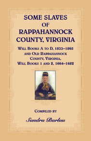 Some Slaves of Rappahannock County, Virginia, Will Books A to D, 1833–1865 and Old Rappahannock County, Virginia, Will Books 1 and 2, 1664–1682.