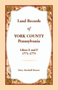 Land Records of York County, Pennsylvania, Libers E and F, 1771-1775