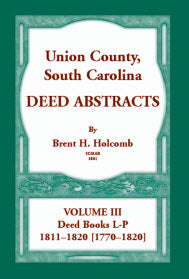 Union County, South Carolina, Deed Abstracts Volume III: Deed Books L-P, 1811-1820 [1770-1820]