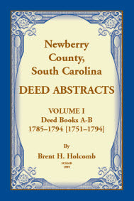 Newberry, County, South Carolina Deed Abstracts, Volume I: Deed Books A-B, 1785–1794 [1751–1794].