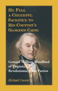 He Fell a Cheerful Sacrifice to His Country's Glorious Cause. General William Woodford of Virginia, Revolutionary War Patriot