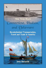 How Three Rivers (Connecticut, Hudson, and Delaware) Revolutionized Transportation, Travel and Trade in America