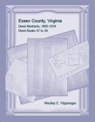 Essex County, Virginia Deed Abstracts, 1805-1819, Deed Books 37 to 39.