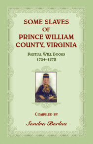 Some Slaves of Prince William County, Virginia Partial Will Books, 1734-1872