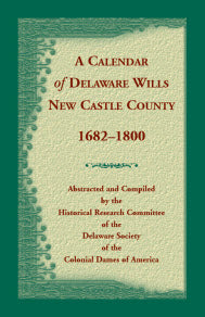 A Calendar of Delaware Wills New Castle County, 1682-1800