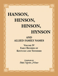 Hanson, Henson, Hinson, Hynson, and Allied Family Names, Vol. 4: Early Records of Kentucky and Tennessee