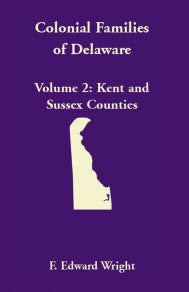 Colonial Families of Delaware, Volume 2: Kent and Sussex Counties