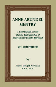 Anne Arundel Gentry: A Genealogical History of Some Early Families of Anne Arundel County, Maryland, Volume Three.