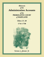 Abstracts of the Administration Accounts of the Prerogative Court of Maryland, 1744-1750, Libers 21-28
