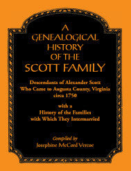 A Genealogical History of the Scott Family, Descendants of Alexander Scott, who came to Augusta County, Virginia, circa 1750, with a History of the Families with which They Intermarried