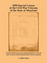 1890 Special Census of the Civil War Veterans of the State of Maryland: Volume III, Howard, Anne Arundel, Harford, Cecil and Kent Counties and the United States Naval Academy