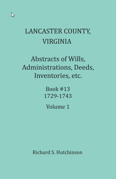 Lancaster County, Virginia Abstract of Wills, Administrations, Deeds, Inventories, Etc. 1736 - 1742
