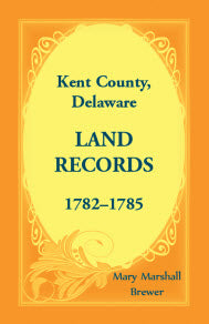 Kent County, Delaware Land Records, 1782-1785