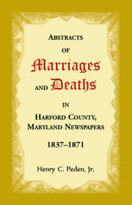 Abstracts of Marriages and Deaths in Harford County, Maryland Newspapers, 1837-1871