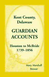 Kent County, Delaware, Guardian Accounts: Houston to McBride, 1739-1856