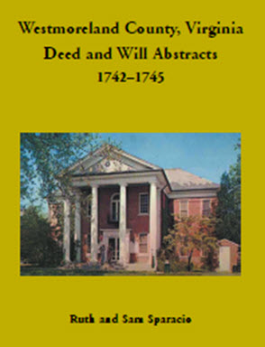 Westmoreland County, Virginia Deed and Will Abstracts: 1742–1745