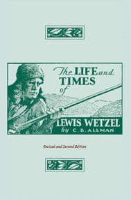 The Life and Times of Lewis Wetzel: Revised and Second Edition