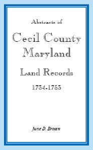 Abstracts of Cecil County, Maryland Land Records, 1734-1753