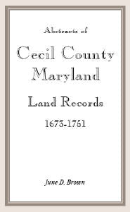 Abstracts of Cecil County, Maryland Land Records 1673-1751