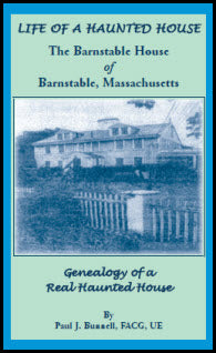 Life of a Haunted House. The Barnstable House of Barnstable, Massachusetts. Genealogy of A Real Haunted House