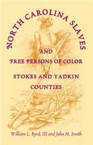 North Carolina Slaves and Free Persons of Color: Stokes and Yadkin Counties