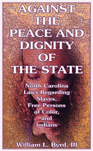 Against the Peace and Dignity of the State: North Carolina Laws Regarding Slaves, Free Persons of Color, and Indians