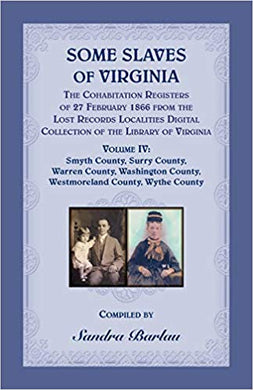 Some Slaves of Virginia The Cohabitation Registers of 27 February 1866 from the Lost Records Localities Digital Collection of the Library of Virginia, ... County, Westmoreland County, Wythe County
