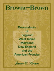Browne-Brown: Descendants of England, West Indies, Maryland, New England, and the American Frontier