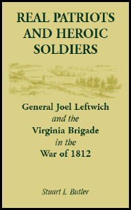 Real Patriots and Heroic Soldiers: Gen. Joel Leftwich and the Virginia Brigade in the War of 1812