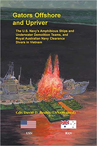 Gators Offshore and Upriver. The U.S. Navy's Amphibious Ships and Underwater Demolition Teams, and Royal Australian Navy Clearance Divers in Vietnam