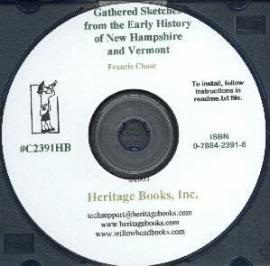 CD: Gathered Sketches from the Early History of New Hampshire and Vermont; Containing vivid and interesting accounts of a great variety of the adventures of our forefathers, and of other incidents of olden time. Original and selected