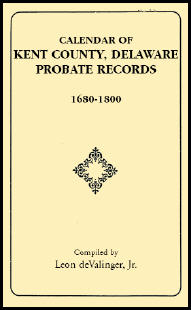 Calendar of Kent County, Delaware Probate Records, 1680-1800