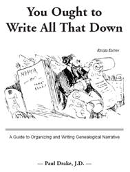 You Ought to Write All That Down: A Guide to Organizing and Writing Genealogical Narrative.  Revised Edition