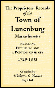 The Proprietors' Records of the Town of Lunenburg, Massachusetts, including Fitchburg and a Portion of Ashby, 1729-1833