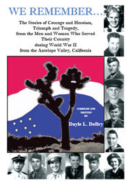 We Remember... the stories of courage and heroism, triumph and tragedy, from the men and women who served their country during World War II from the Antelope Valley, California