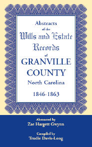 Abstracts of the Wills and Estate Records of Granville County, North Carolina, 1846-1863 by Zae Hargett Gwynn