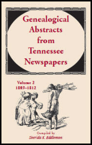 Genealogical Abstracts from Tennessee Newspapers, Volume 2, 1803-1812