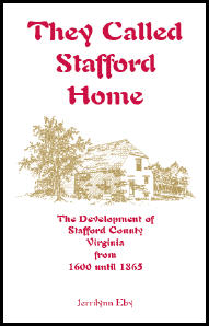 They Called Stafford Home: The Development of Stafford County, Virginia, from 1600 until 1865