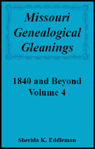 Missouri Genealogical Gleanings 1840 and Beyond, Volume 4
