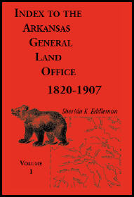 Index to the Arkansas General Land Office 1820-1907, Volume 1: Covering the Counties of Arkansas, Desha, Chicot, Jefferson and Phillips