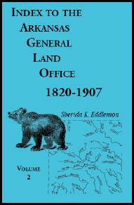 Index to the Arkansas General Land Office 1820-1907, Volume 2: Covering the Counties of Union, Bradley, and Ashley