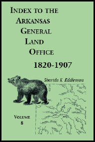 Index to the Arkansas General Land Office 1820-1907, Volume 8: Covering the Counties of Marion, Stone, Baxter, Fulton, Izard, and Cleburne