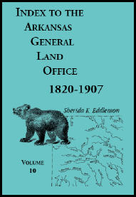 Index to the Arkansas General Land Office 1820-1907, Volume 10: Covering the Counties of Miller, Lafayette, Columbia, Ouchita, Calhoun and Clark