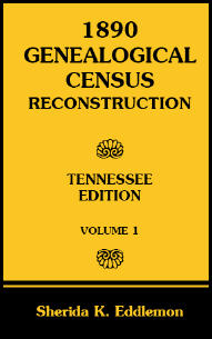 1890 Genealogical Census Reconstruction: Tennessee, Volume 1