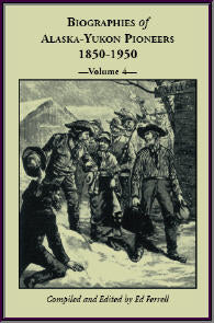 Biographies of Alaska-Yukon Pioneers 1850-1950, Volume 4