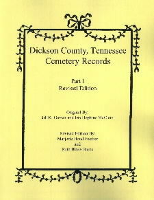 Dickson County, Tennessee Cemetery Records - Part I and II: Revised Edition